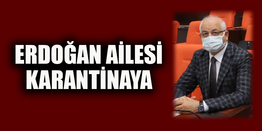 Erdoğan ailesi karantinaya