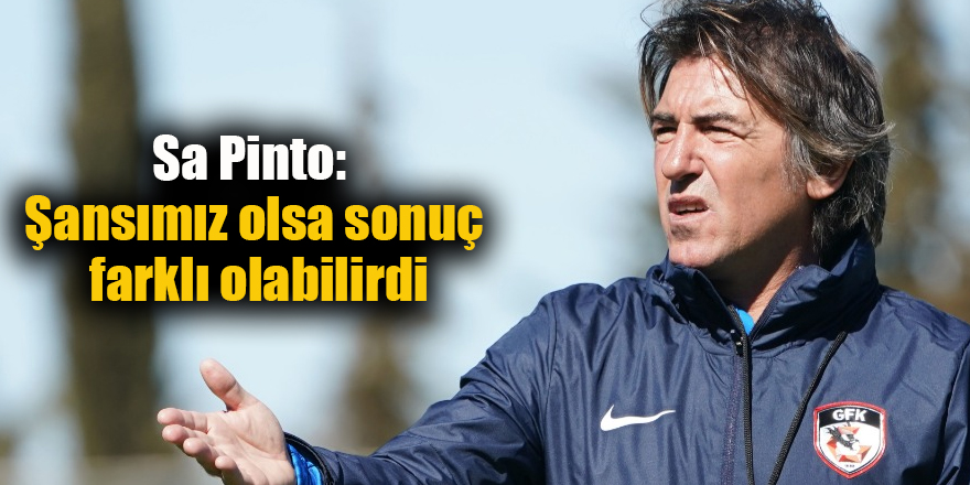 Sa Pinto: Şansımız olsa sonuç farklı olabilirdi