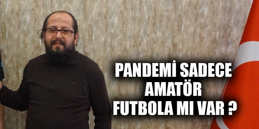 Pandemi sadece amatör futbola mı var ?