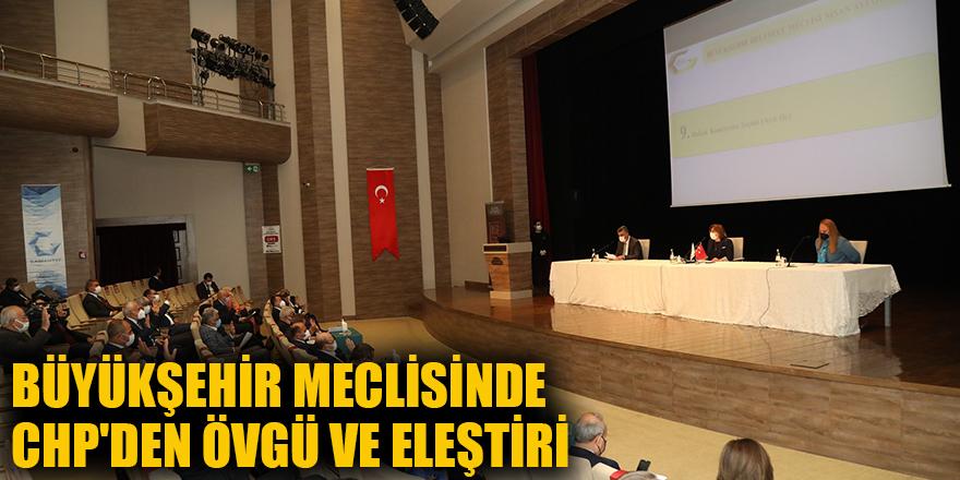 Büyükşehir meclisinde CHP'den övgü ve eleştiri