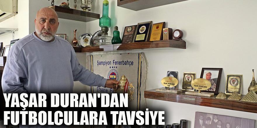 Yaşar Duran'dan futbolculara tavsiye