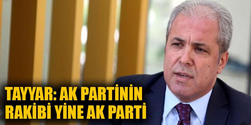 Tayyar: AK Partinin rakibi yine AK Parti