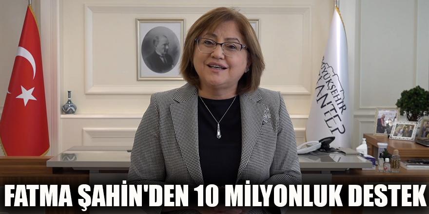 Fatma Şahin'den 10 milyonluk destek