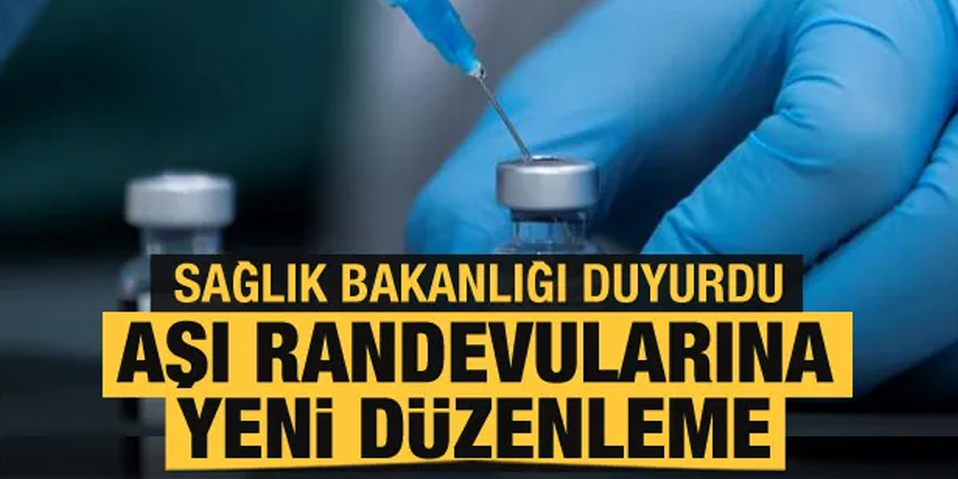 Aşı randevularına yeni düzenleme