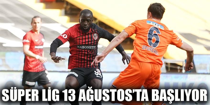 Süper lig 13 Ağustos'ta başlıyor