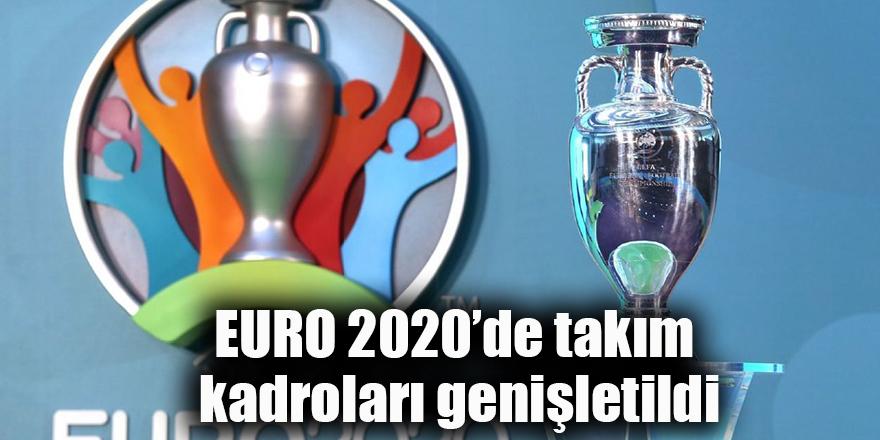 EURO 2020'de takım kadroları genişletildi