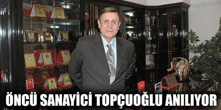 Öncü sanayici Topçuoğlu anılıyor