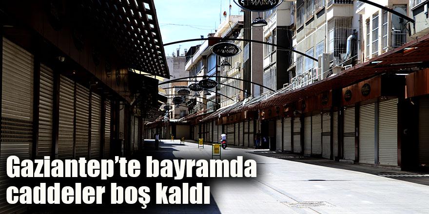 Gaziantep'te bayramda caddeler boş kaldı