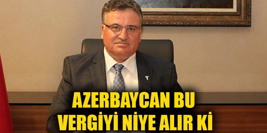 Azerbaycan bu vergiyi niye alır ki