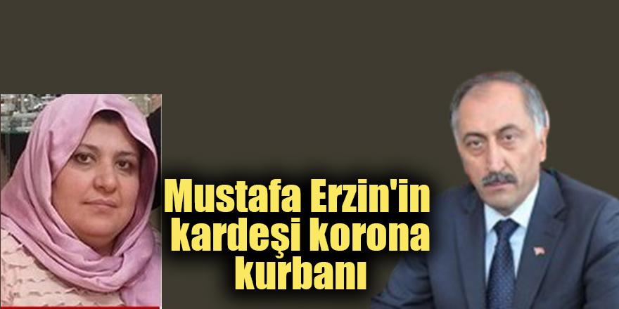 Mustafa Erzin'in kardeşi korona kurbanı
