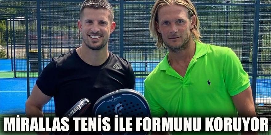 Mirallas tenis ile formunu koruyor
