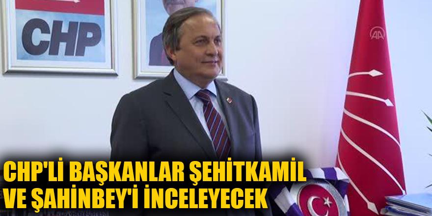 CHP'li başkanlar Şehitkamil ve Şahinbey'i inceleyecek ,