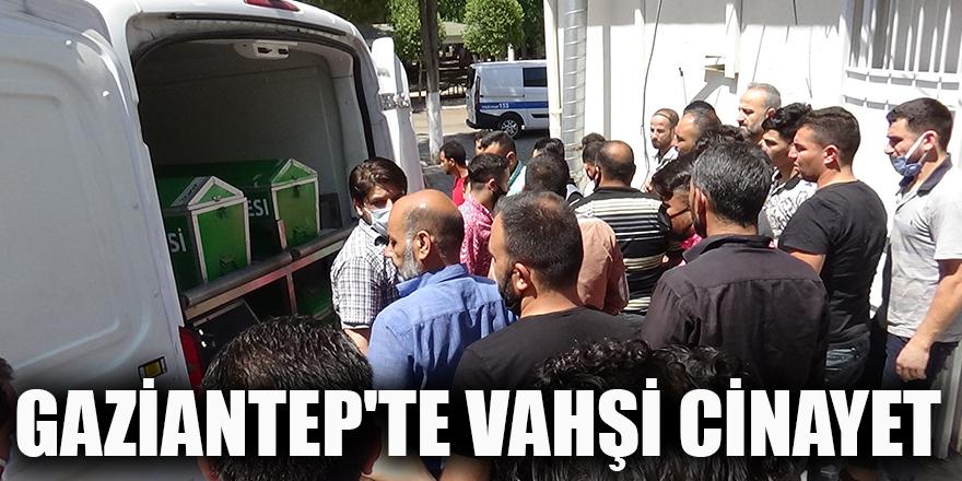 GAZİANTEP'TE VAHŞİ CİNAYET