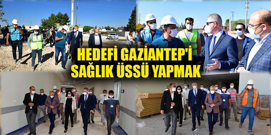 Hedefi Gaziantep'i sağlık üssü yapmak