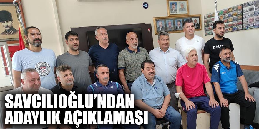 Savcılıoğlu'ndan adaylık açıklaması
