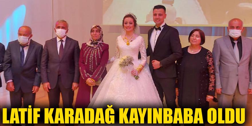 Latif Karadağ kayınbaba oldu