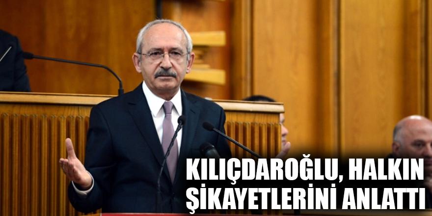 Kılıçdaroğlu, halkın şikayetlerini anlattı