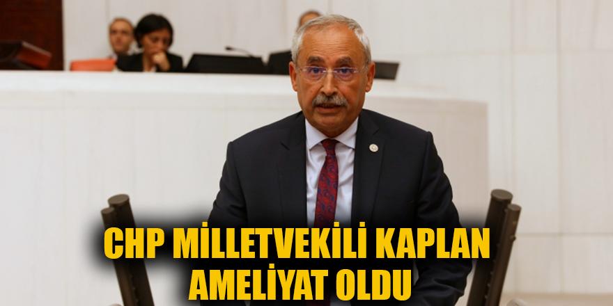 CHP milletvekili Kaplan ameliyat oldu