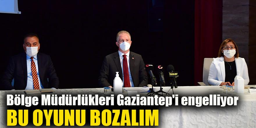 Bölge Müdürlükleri Gaziantep'i engelliyor