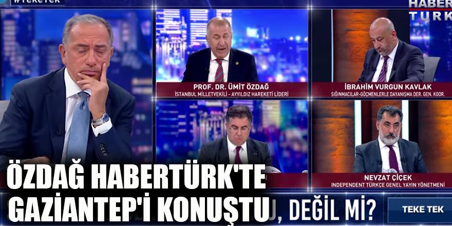 Özdağ Habertürk'te Gaziantep'i konuştu
