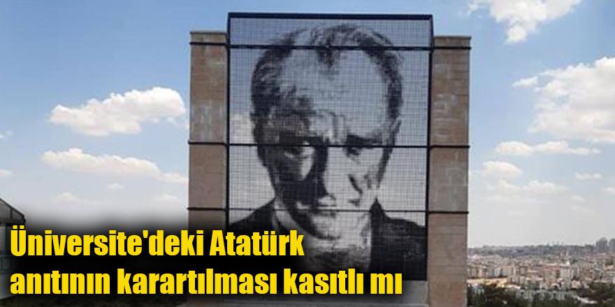 Üniversite'deki Atatürk anıtının karartılması kasıtlı mı