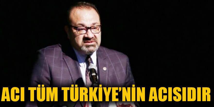 Acı tüm Türkiye'nin acısıdır