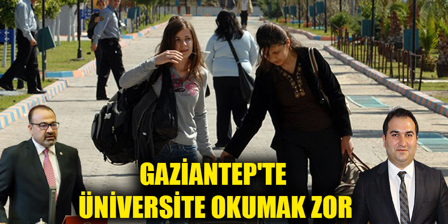 Gaziantep'te Üniversite okumak zor