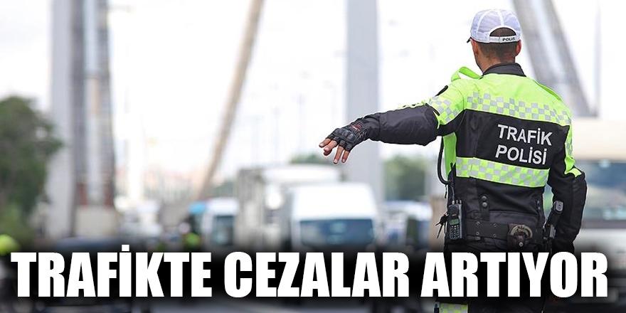 Trafikte cezalar artıyor