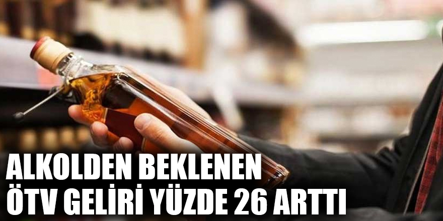 Alkolden beklenen ÖTV geliri yüzde 26 arttı