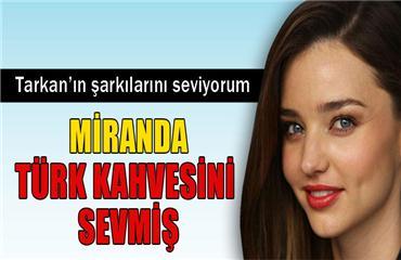 Miranda Kerr en çok Türk kahvesini sevmiş
