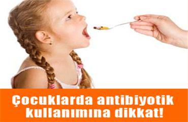 Çocuklarda antibiyotik kullanımına dikkat!