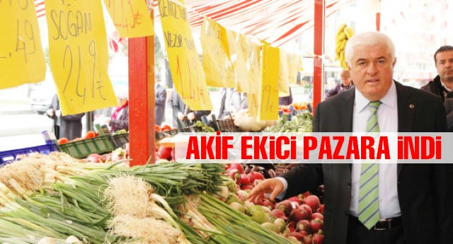 Akif Ekici pazara indi