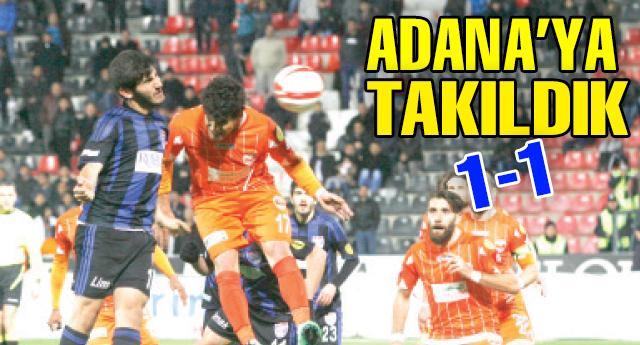 Adana\'yı elimizden kaçırdık