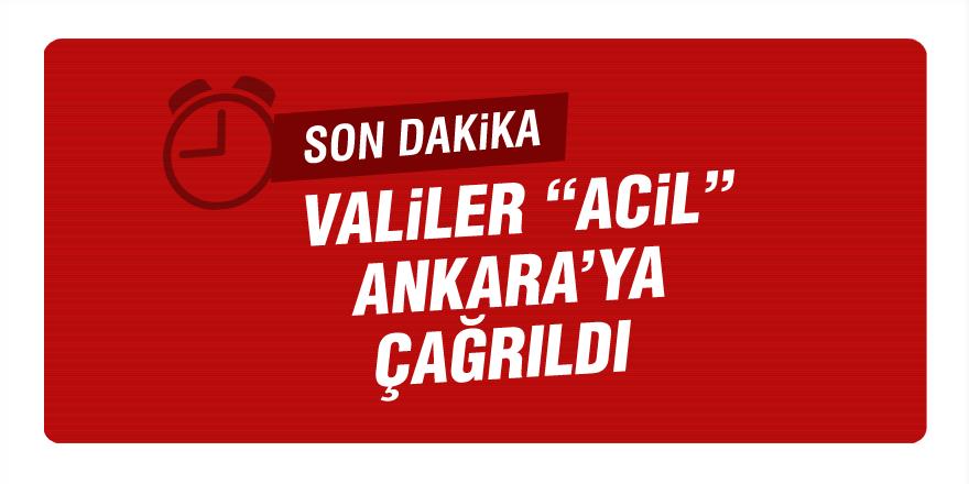 "Valiler ""acil"" Ankara'ya çağrıldı"