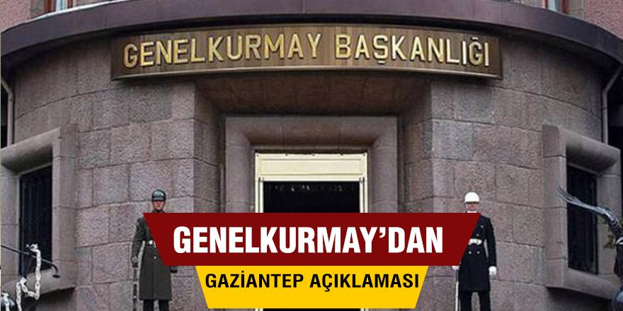 Genelkurmay'dan Gaziantep açıklaması
