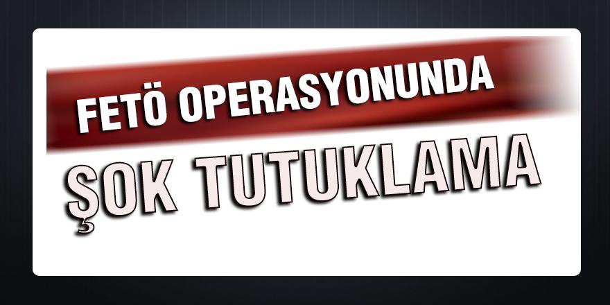 FETÖ OPERASYONUNDA ŞOK TUTUKLAMA