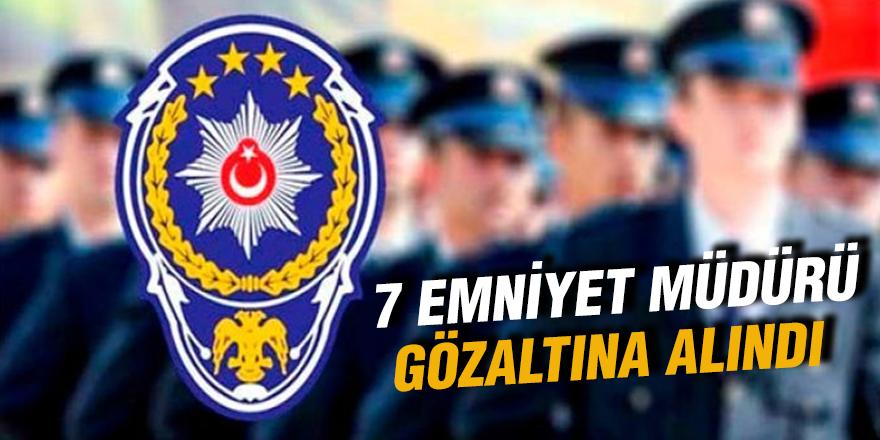 FETÖ operasyonunda 7 emniyet müdürü gözaltında