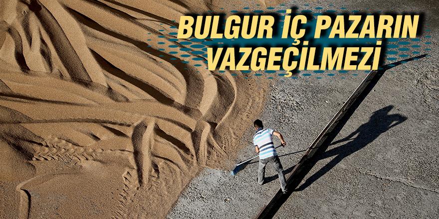 Bulgur iç pazarın vazgeçilmezi