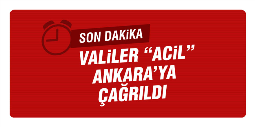 81 İl valisi Ankara'ya çağrıldı