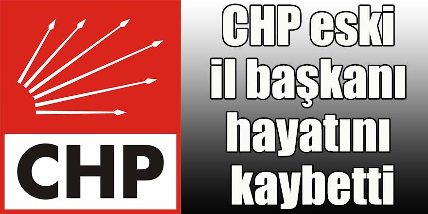 CHP eski il başkanı hayatını kaybetti