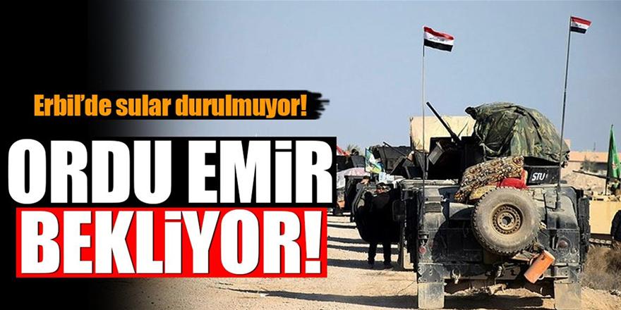 Irak ordusu gözünü Erbil'e dikti