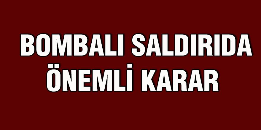BOMBALI SALDIRIDA  ÖNEMLİ KARAR