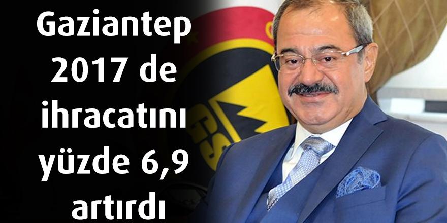 Gaziantep 2017 de ihracatını yüzde 6,9 artırdı