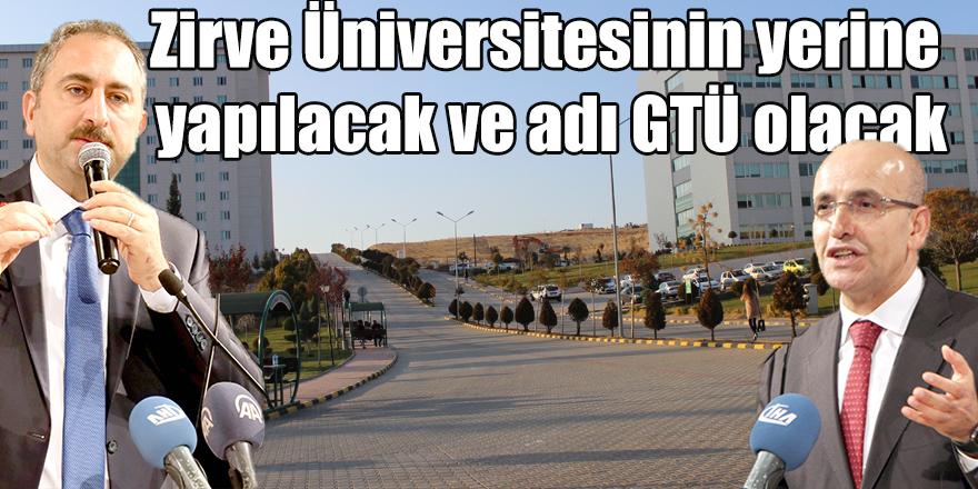 Zirve Üniversitesinin yerine yapılacak ve adı GTÜ olacak