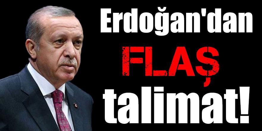 Erdoğan'dan flaş talimat!