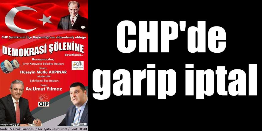 CHP'de garip iptal