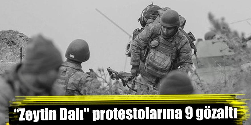 """""""Zeytin Dalı"""" protestolarına 9 gözaltı"""