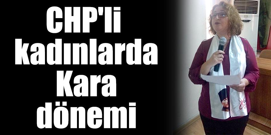 CHP'li kadınlarda Kara dönemi