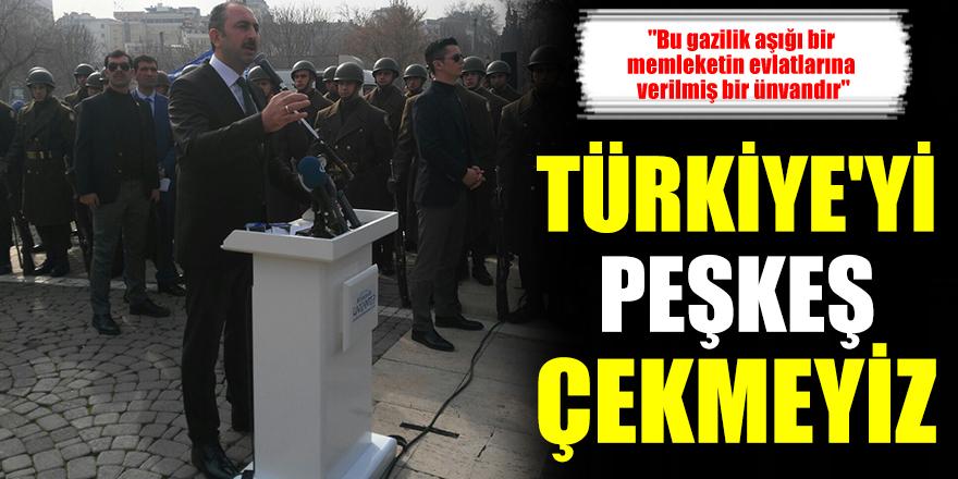 TÜRKİYE'Yİ PEŞKEŞ ÇEKMEYİZ