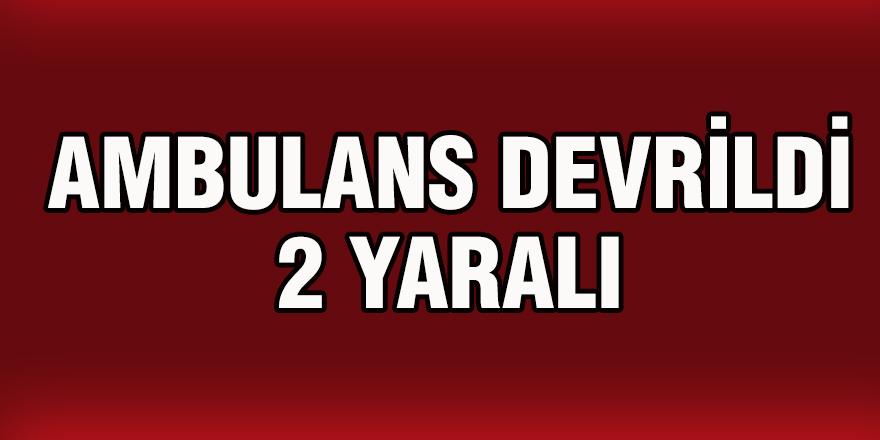 AMBULANS DEVRİLDİ 2 YARALI